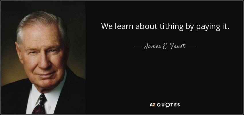We learn about tithing by paying it. - James E. Faust
