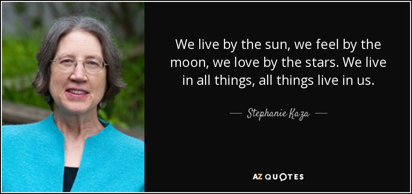 Stephanie Kaza Quote We Live By The Sun We Feel By The Moon