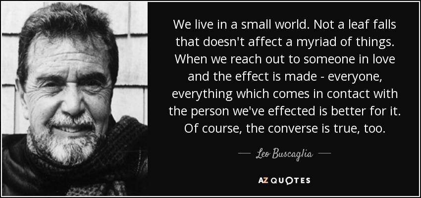 Leo Buscaglia Quote We Live In A Small World Not A Leaf Falls