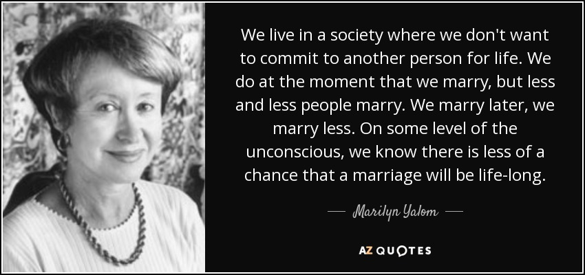 Marilyn yalom quote we live in a society where we dont want to we live in a society where we dont want to commit to another person thecheapjerseys Images