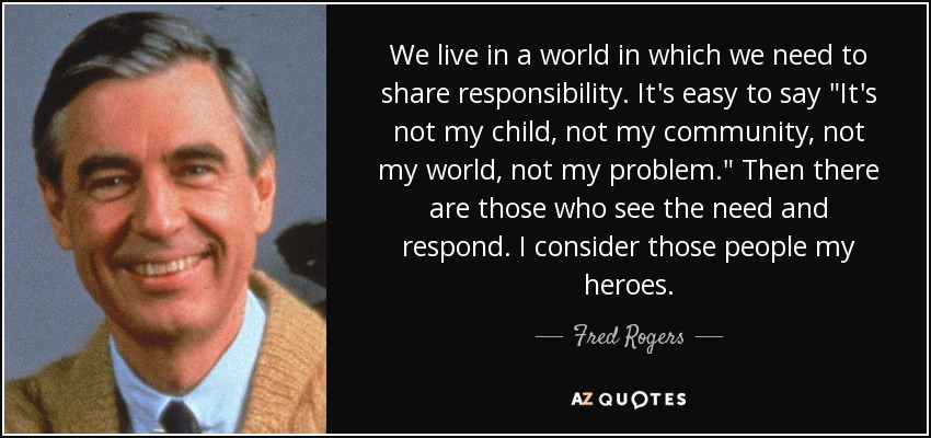 We live in a world in which we need to share responsibility. It's easy to say