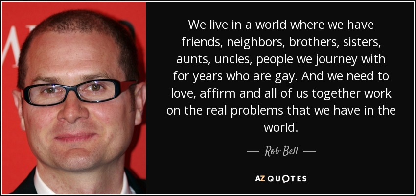 Rob Bell Quote: We Live In A World Where We Have Friends