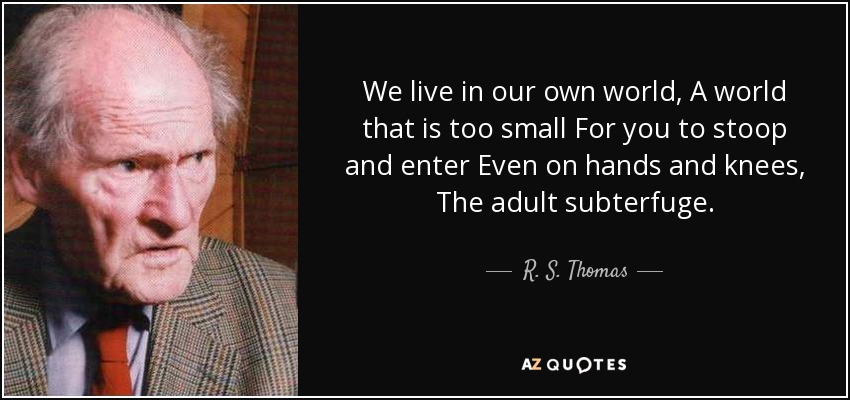 R S Thomas Quote We Live In Our Own World A World That