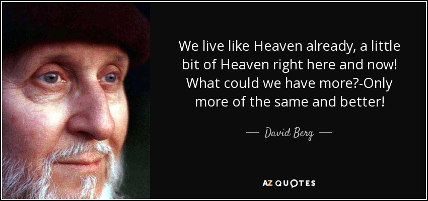 David Berg Quote We Live Like Heaven Already A Little Bit Of Heaven