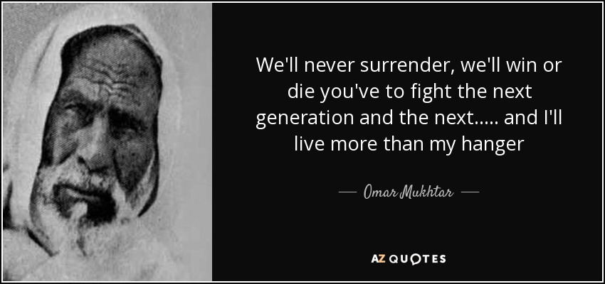 Omar Mukhtar Quote: We'll Never Surrender, We'll Win Or