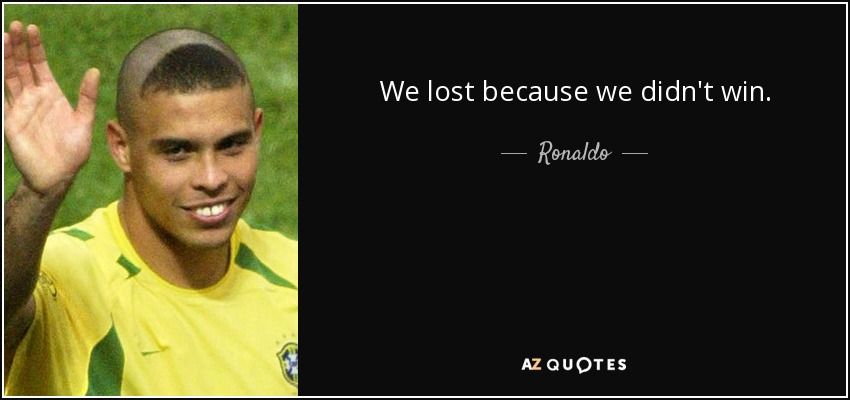 quote-we-lost-because-we-didn-t-win-rona