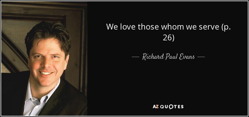 We love those whom we serve (p. 26) - Richard Paul Evans