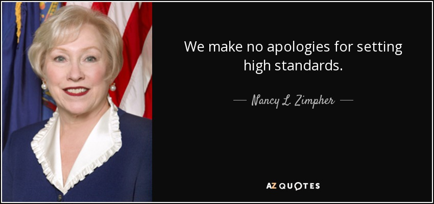 We make no apologies for setting high standards. - Nancy L. Zimpher