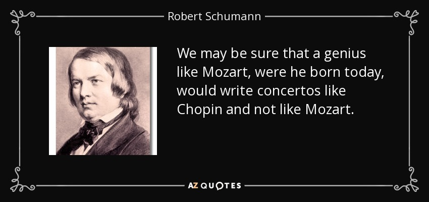 robert schumann quote: we may be sure that a genius like