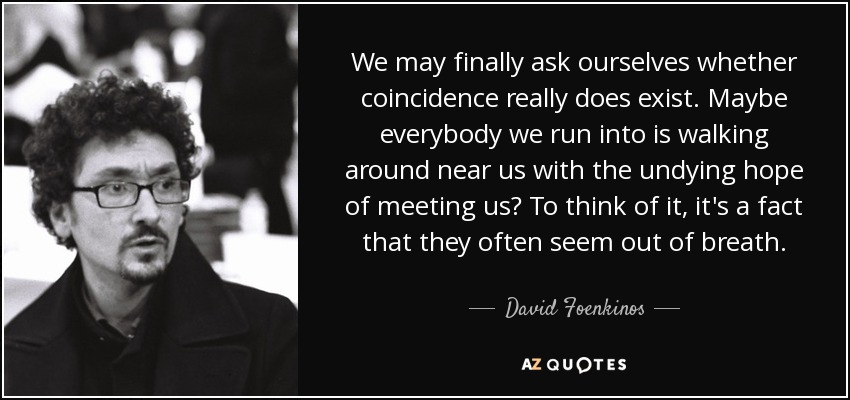 David Foenkinos quote: We may finally ask ourselves whether