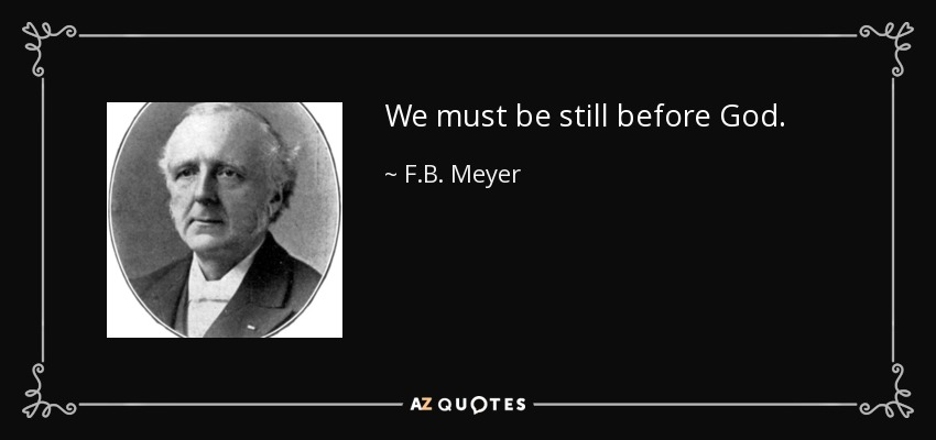 We must be still before God. - F.B. Meyer