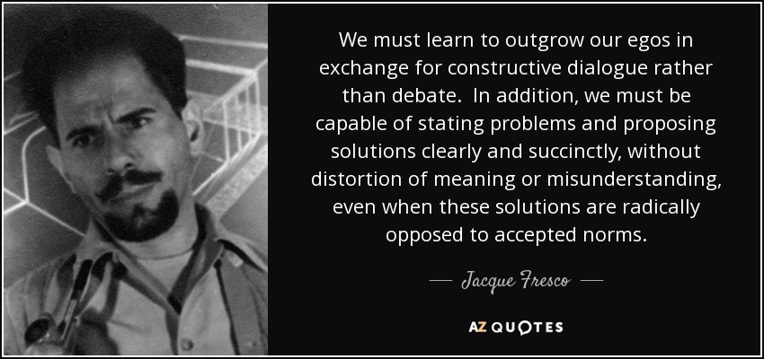 jacque fresco quote we must learn to outgrow our egos in exchange