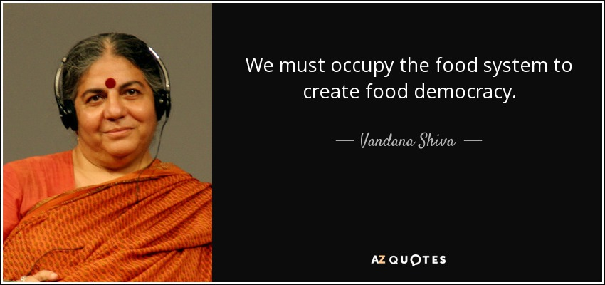We must occupy the food system to create food democracy. - Vandana Shiva
