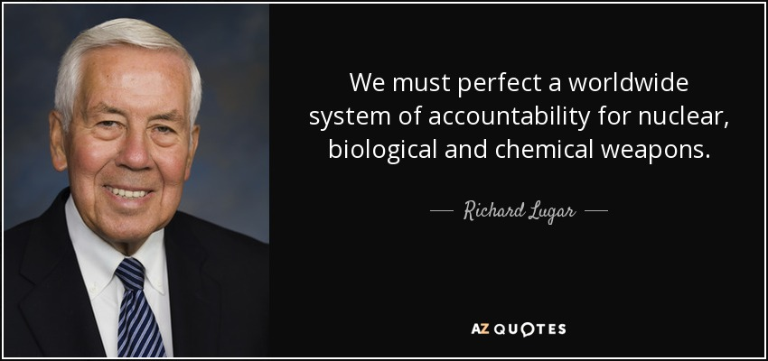 We must perfect a worldwide system of accountability for nuclear, biological and chemical weapons. - Richard Lugar