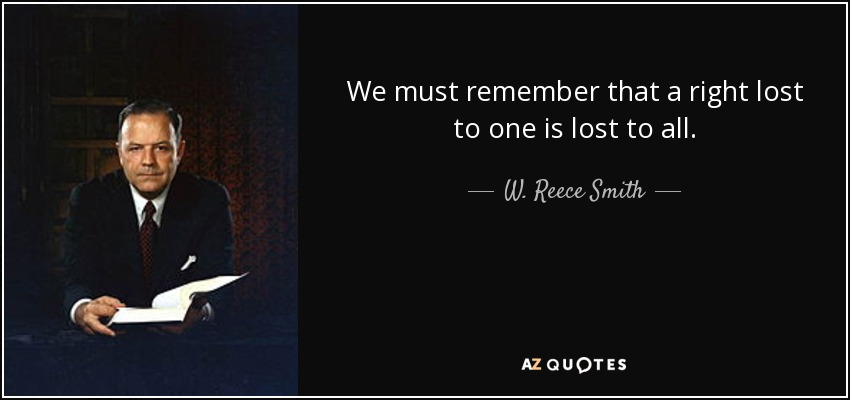 We must remember that a right lost to one is lost to all. - W. Reece Smith, Jr.