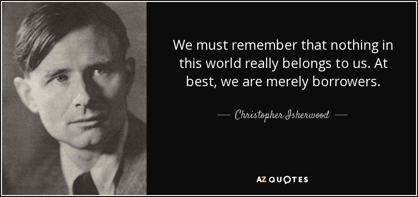 TOP 25 QUOTES BY CHRISTOPHER ISHERWOOD (of 69)