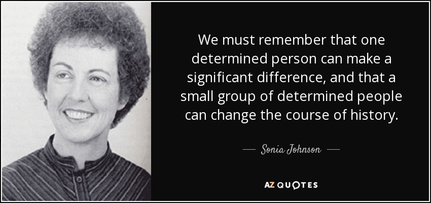 Sonia Johnson Quote We Must Remember That One Determined Person Can
