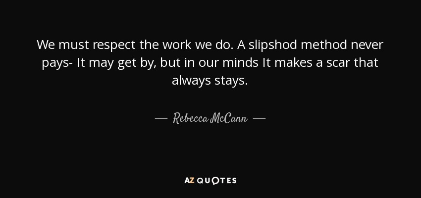 Rebecca Mccann Quote We Must Respect The Work We Do A Slipshod