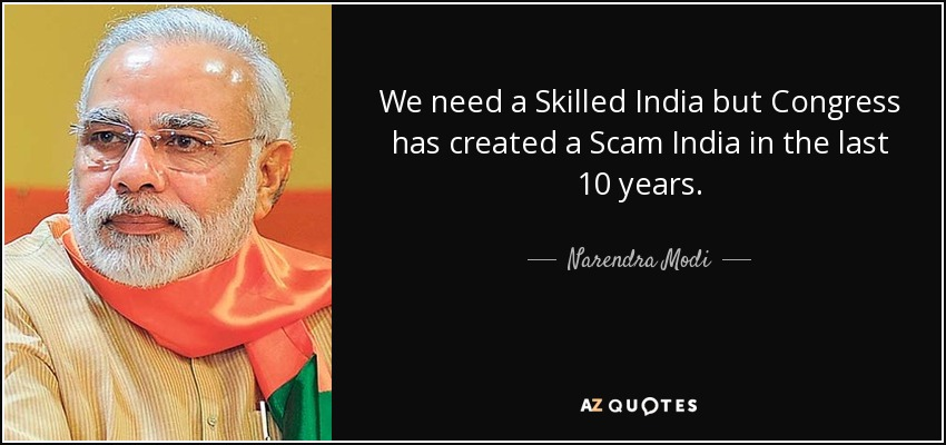 We need a Skilled India but Congress has created a Scam India in the last 10 years. - Narendra Modi