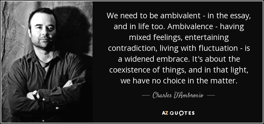 Charles Dambrosio Quote We Need To Be Ambivalent In The Essay