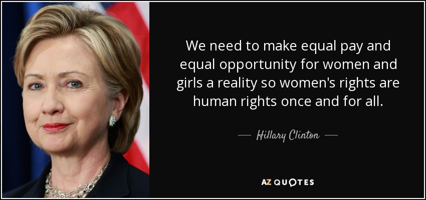 Hillary Clinton quote: We need to make equal pay and equal ...