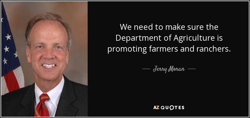 We need to make sure the Department of Agriculture is promoting farmers and ranchers. - Jerry Moran