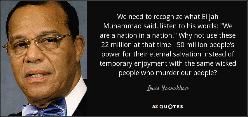 We need to recognize what Elijah Muhammad said, listen to his words: