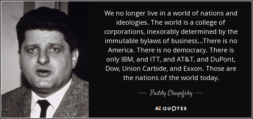 quote-we-no-longer-live-in-a-world-of-nations-and-ideologies-the-world-is-a-college-of-corporations-paddy-chayefsky-77-24-38.jpg