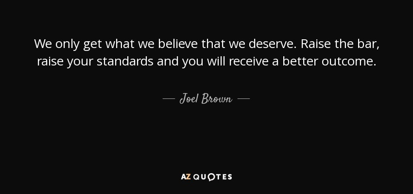 Joel Brown Quote We Only Get What We Believe That We Deserve Raise