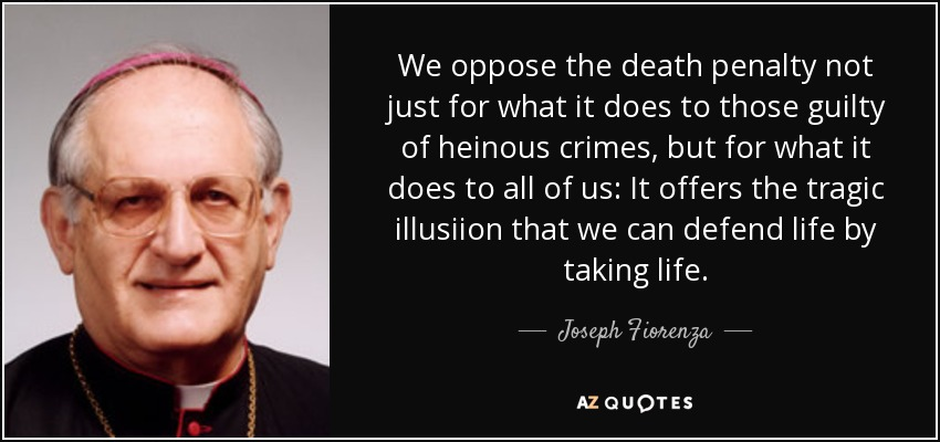 Quotes About The Death Penalty Prepossessing Joseph Fiorenza Quote We Oppose The Death Penalty Not Just For