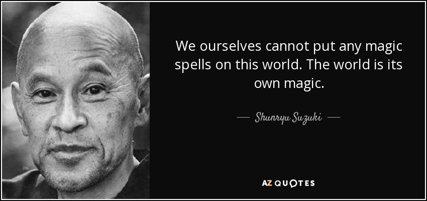 Shunryu Suzuki quote: We ourselves cannot put any magic spells on