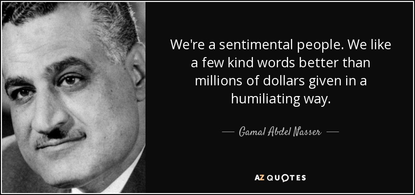 For A Few Dollars More Quotes: Gamal Abdel Nasser Quote: We're A Sentimental People. We