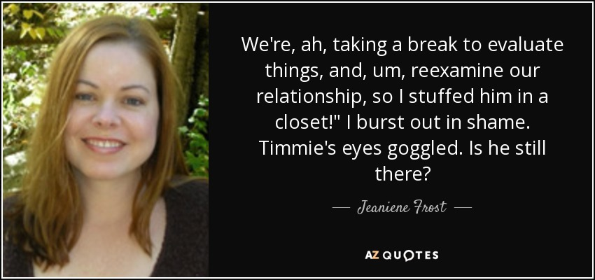 Jeaniene Frost Quote Were Ah Taking A Break To Evaluate Things