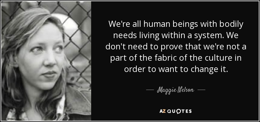 Maggie Nelson Quote Were All Human Beings With Bodily Needs Living