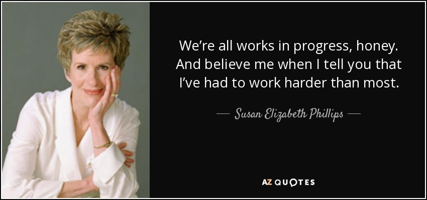 Image of: Anime Send Report Quote Az Quotes Susan Elizabeth Phillips Quote Were All Works In Progress Honey