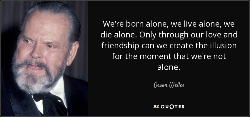 Orson Welles Quote Were Born Alone We Live Alone We Die Alone