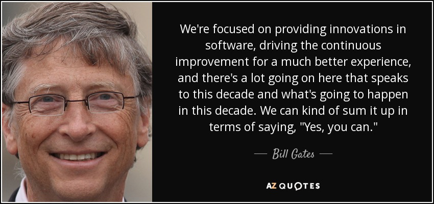 We're focused on providing innovations in software, driving the continuous improvement for a much better experience, and there's a lot going on here that speaks to this decade and what's going to happen in this decade. We can kind of sum it up in terms of saying,