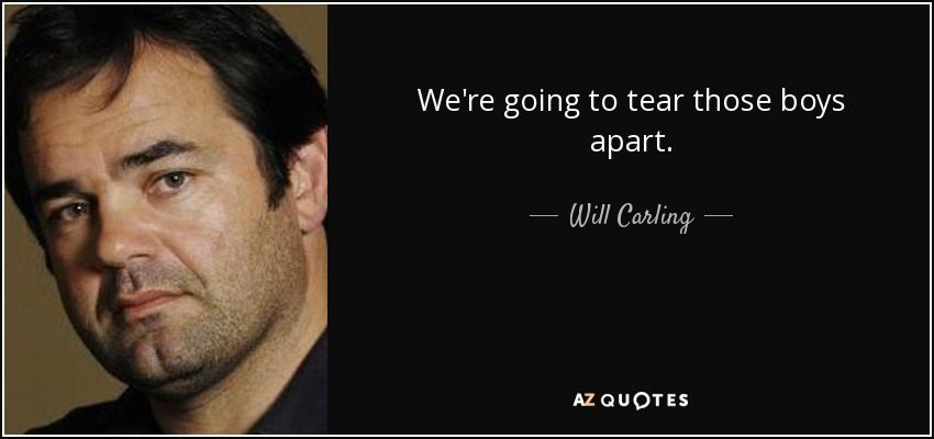 We're going to tear those boys apart. - Will Carling