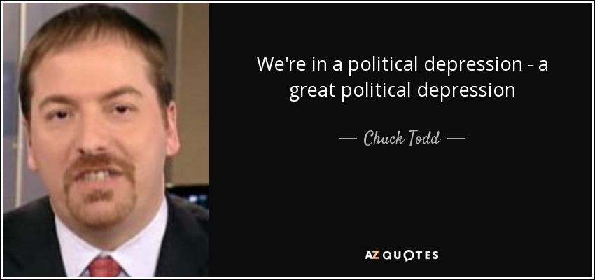 We're in a political depression - a great political depression - Chuck Todd