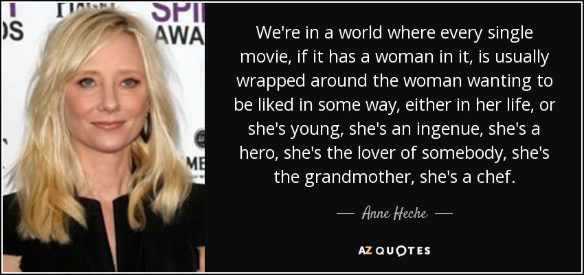 Anne Heche Quote Were In A World Where Every Single Movie If It
