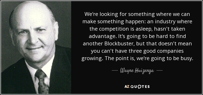Wayne Huizenga Quote Were Looking For Something Where We Can Make