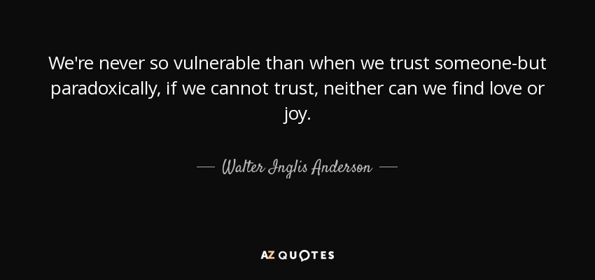 Walter Inglis Anderson Quote We're Never So Vulnerable Than When We Best Quotes On Trust And Love