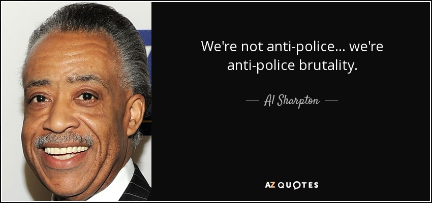 Police Brutality Quotes Al Sharpton Quote We're Not Antipolicewe're Antipolice .