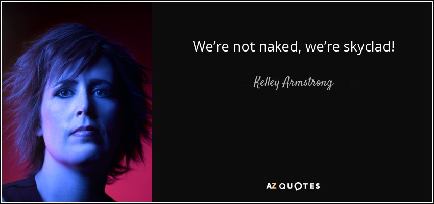 We're not naked, we're skyclad! - Kelley Armstrong