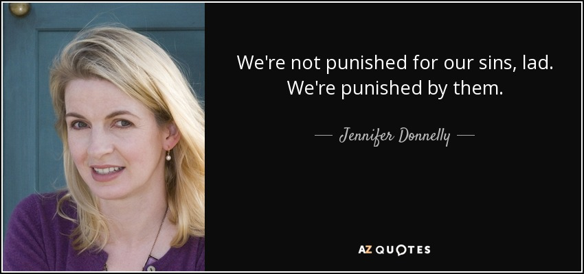 We're not punished for our sins, lad. We're punished by them. - Jennifer Donnelly