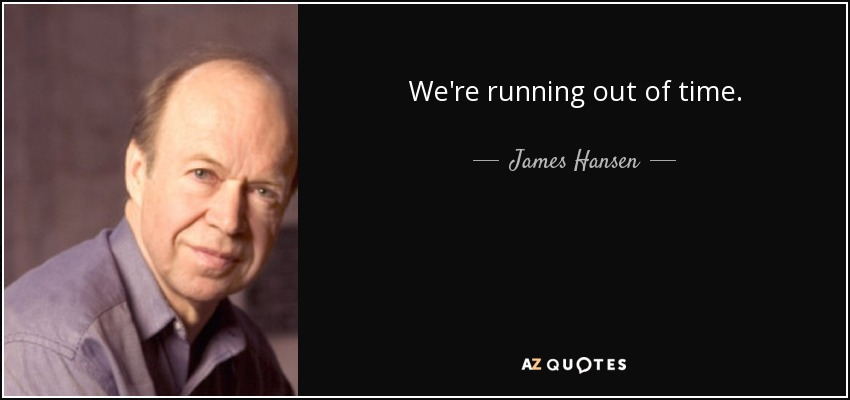 We're running out of time. - James Hansen