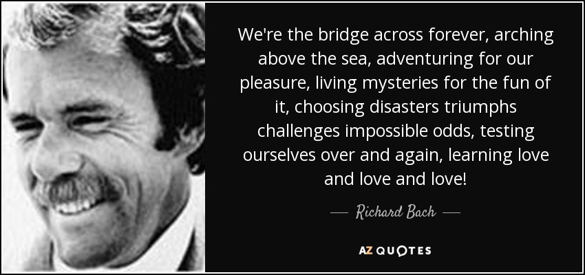 We Re The Bridge Across Forever Arching Above Sea Adventuring For Our