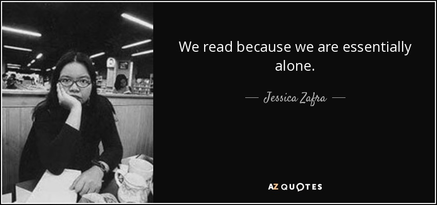 We read because we are essentially alone. - Jessica Zafra