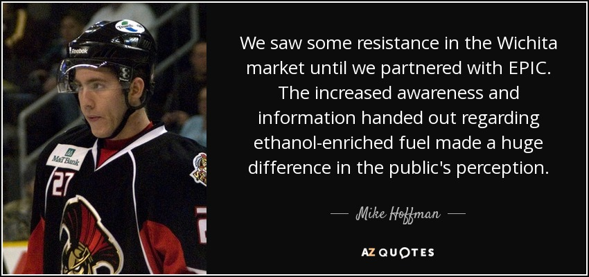 We saw some resistance in the Wichita market until we partnered with EPIC. The increased awareness and information handed out regarding ethanol-enriched fuel made a huge difference in the public's perception. - Mike Hoffman
