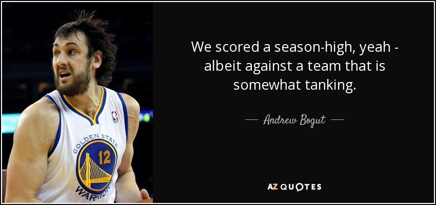 We scored a season-high, yeah - albeit against a team that is somewhat tanking. - Andrew Bogut